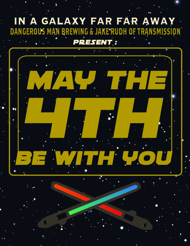 May The 4th Be With You Dangerous Man Brewing Company